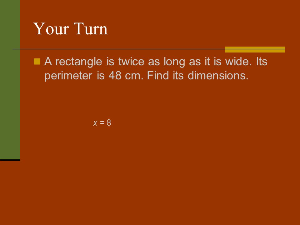 Your Turn A rectangle is twice as long as it is wide.