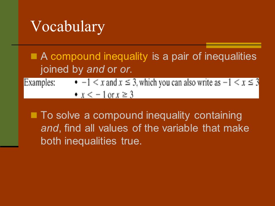 Vocabulary A compound inequality is a pair of inequalities joined by and or or.