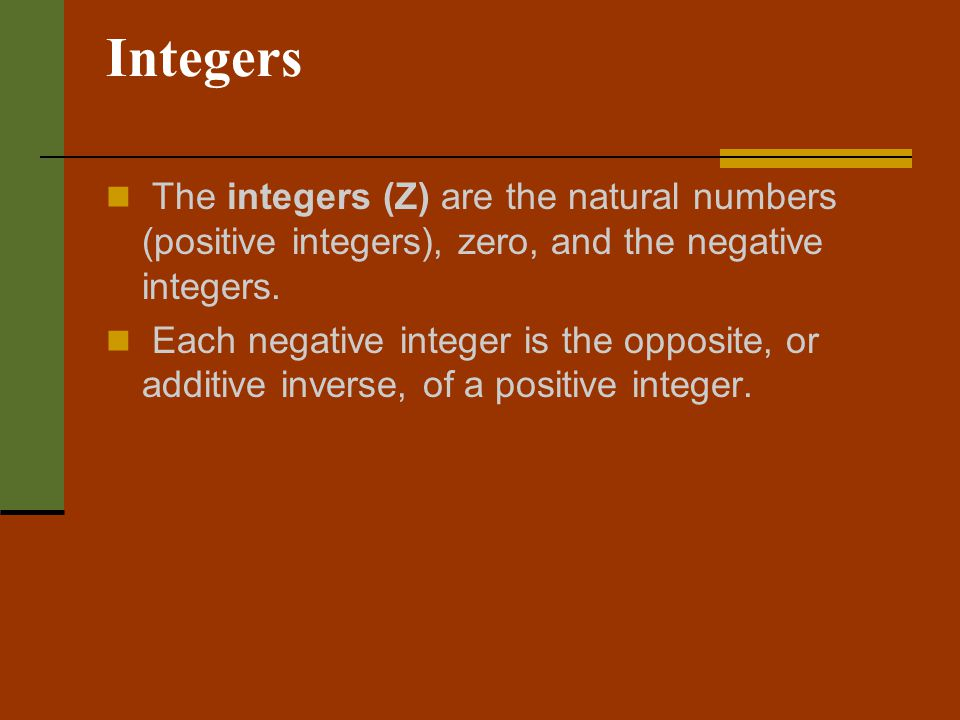 Integers The integers (Z) are the natural numbers (positive integers), zero, and the negative integers.