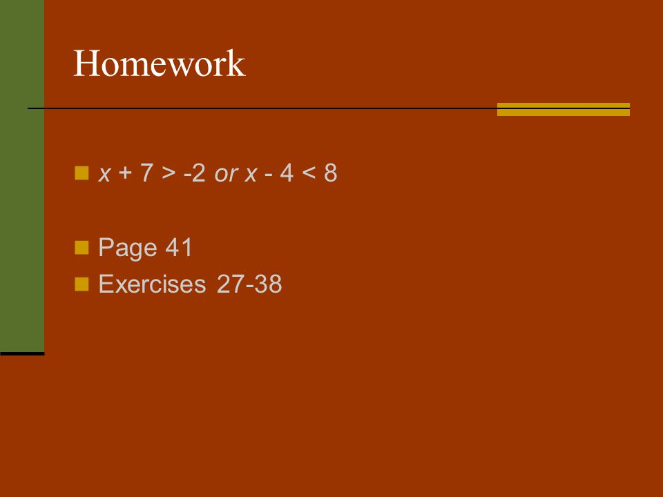 Homework x + 7 > -2 or x - 4 < 8 Page 41 Exercises 27-38