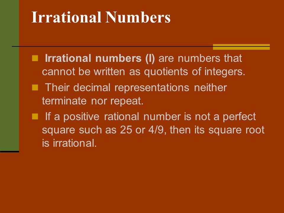 Irrational Numbers Irrational numbers (I) are numbers that cannot be written as quotients of integers.