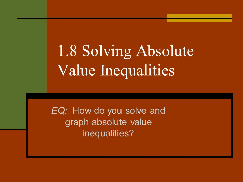 1.8 Solving Absolute Value Inequalities
