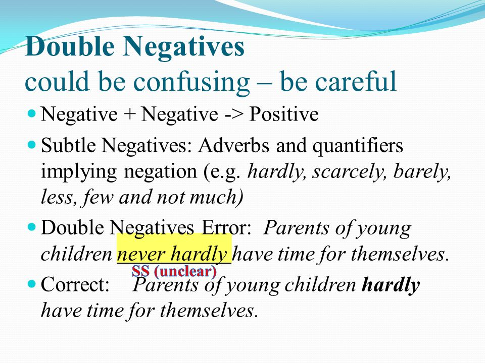 Double Negatives could be confusing – be careful