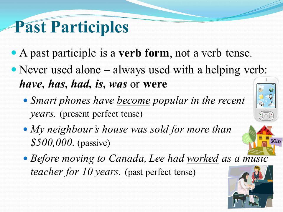 Past Participles A past participle is a verb form, not a verb tense.