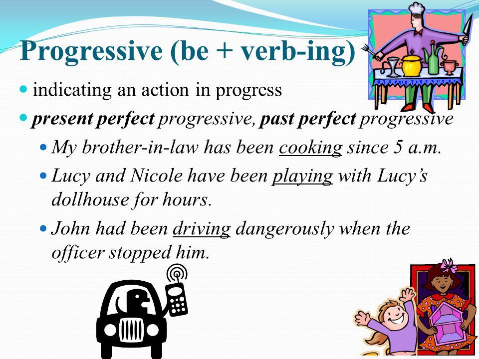 Progressive (be + verb-ing)