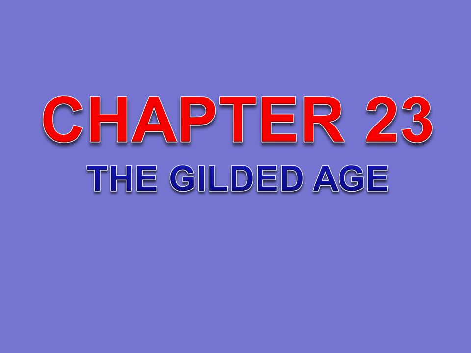 CHAPTER 23 THE GILDED AGE