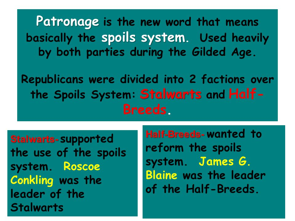 Patronage is the new word that means basically the spoils system