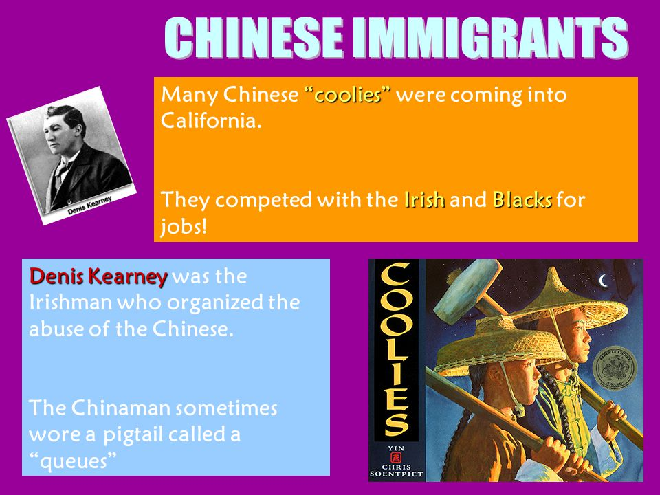CHINESE IMMIGRANTS Many Chinese coolies were coming into California.