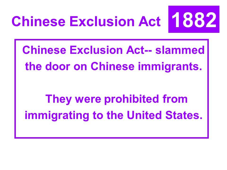 1882 Chinese Exclusion Act Chinese Exclusion Act-- slammed