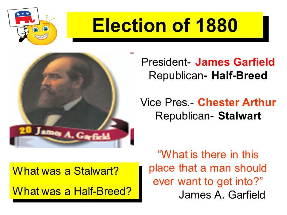 Election of 1880 President- James Garfield Republican- Half-Breed