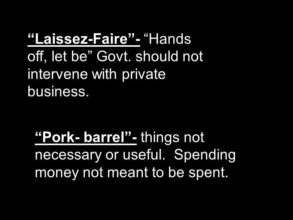 Laissez-Faire - Hands off, let be Govt