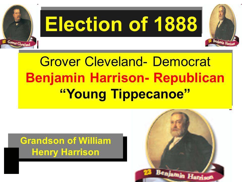 Benjamin Harrison- Republican Grandson of William Henry Harrison