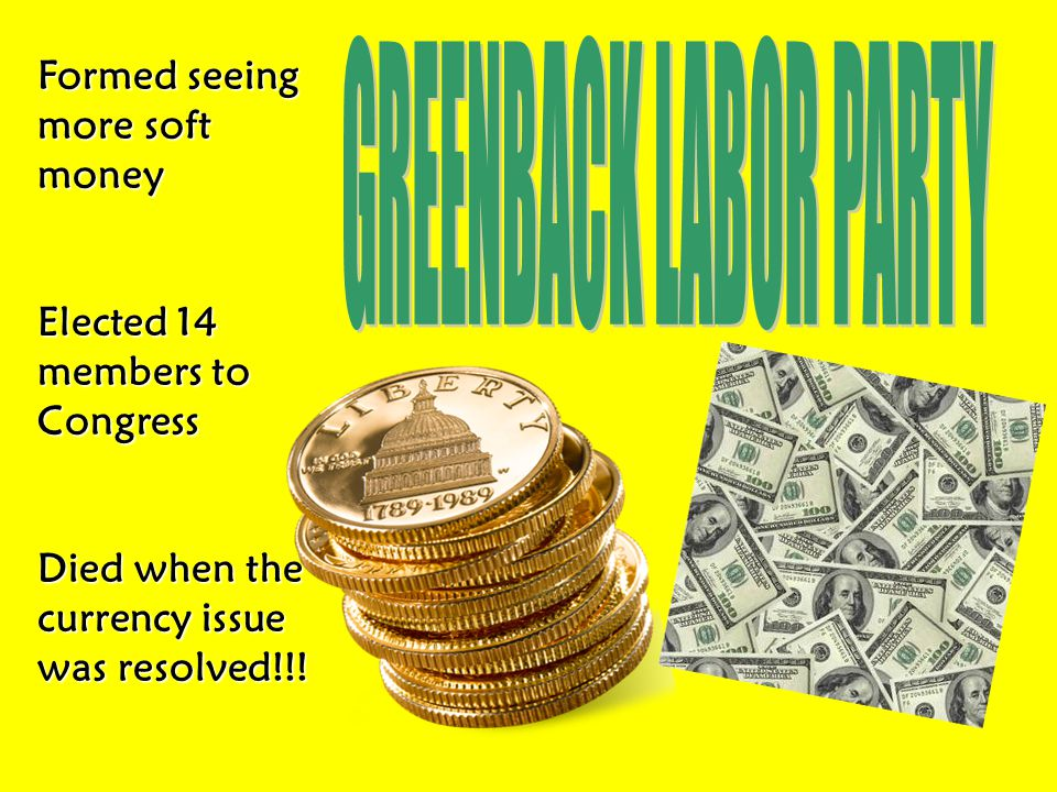 GREENBACK LABOR PARTY Formed seeing more soft money