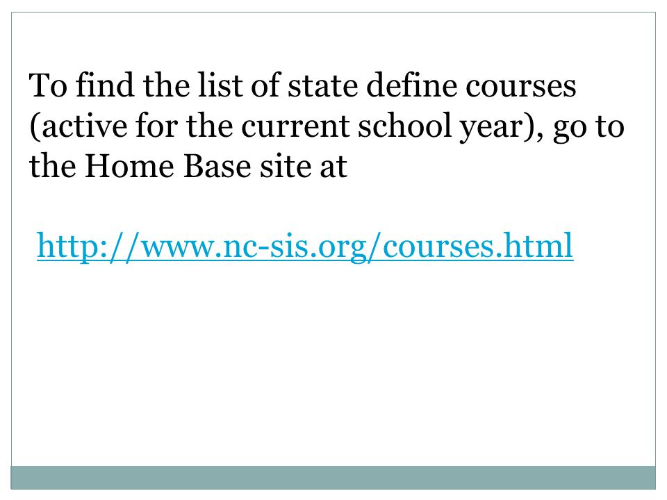 To find the list of state define courses (active for the current school year), go to the Home Base site at