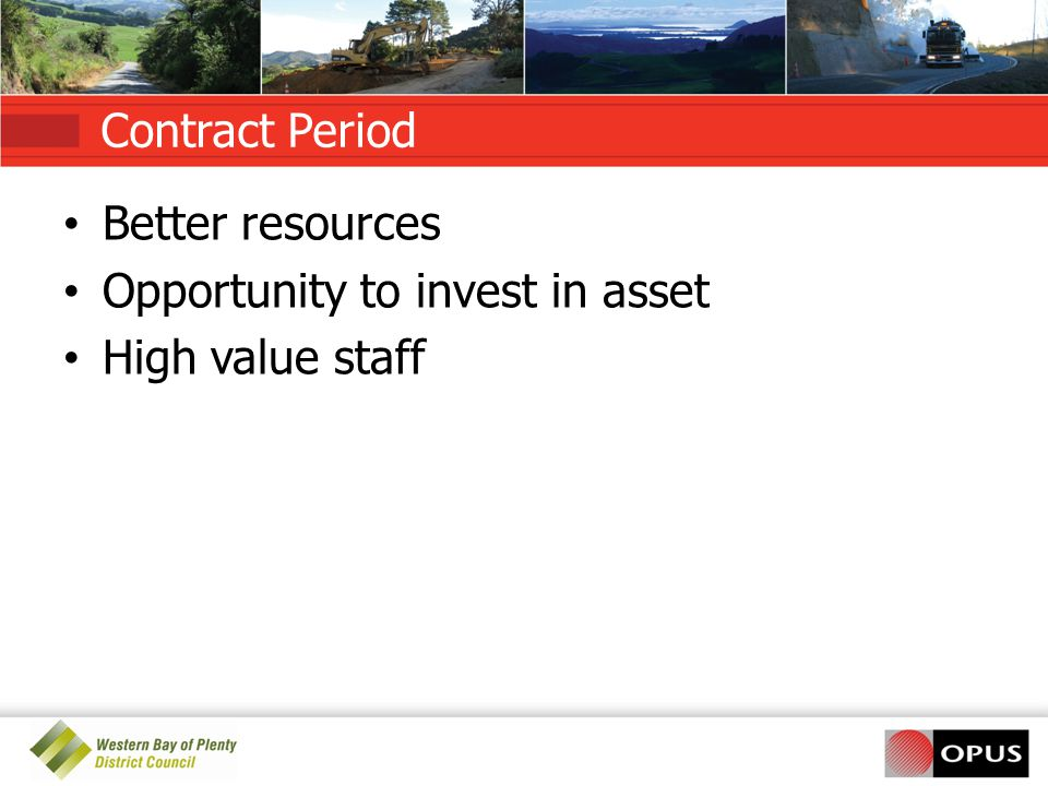 Contract Period Better resources Opportunity to invest in asset High value staff