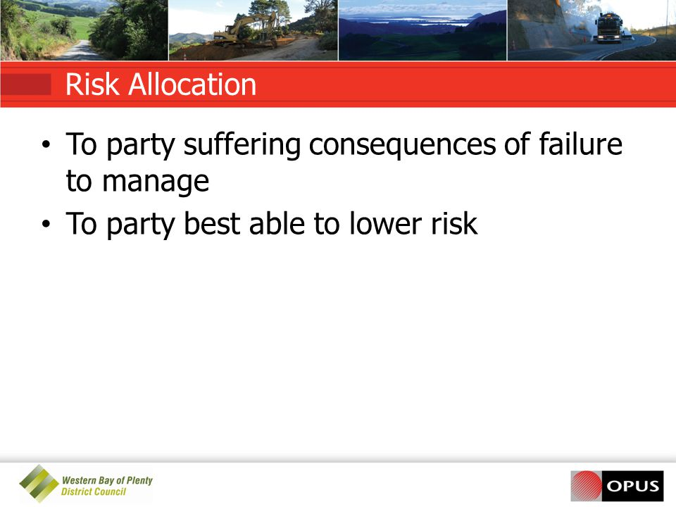 Risk Allocation To party suffering consequences of failure to manage.