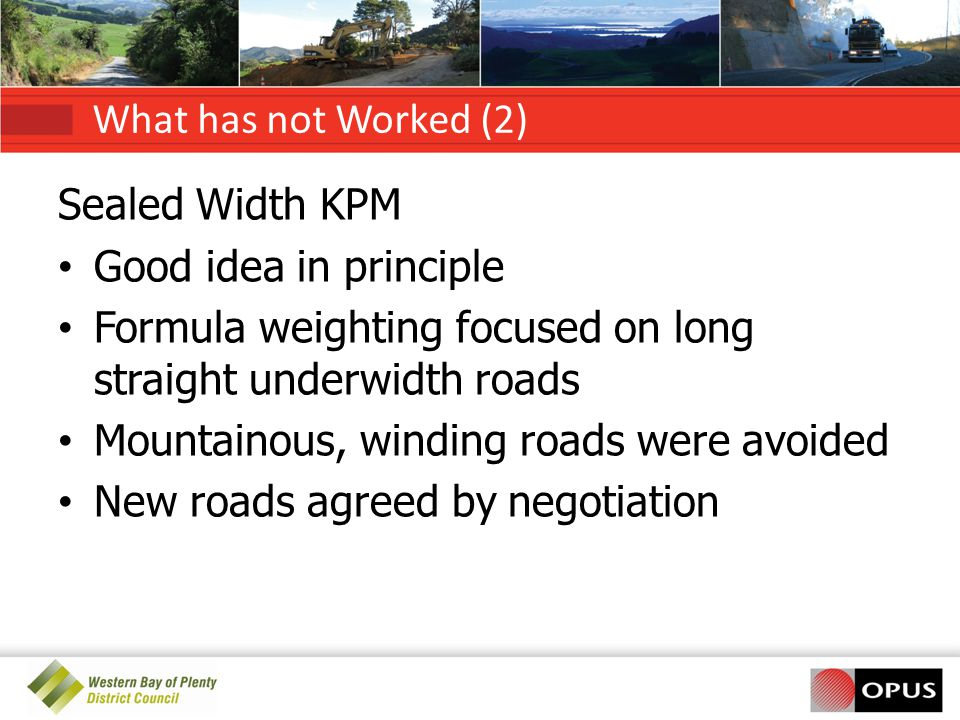 What has not Worked (2) Sealed Width KPM. Good idea in principle. Formula weighting focused on long straight underwidth roads.