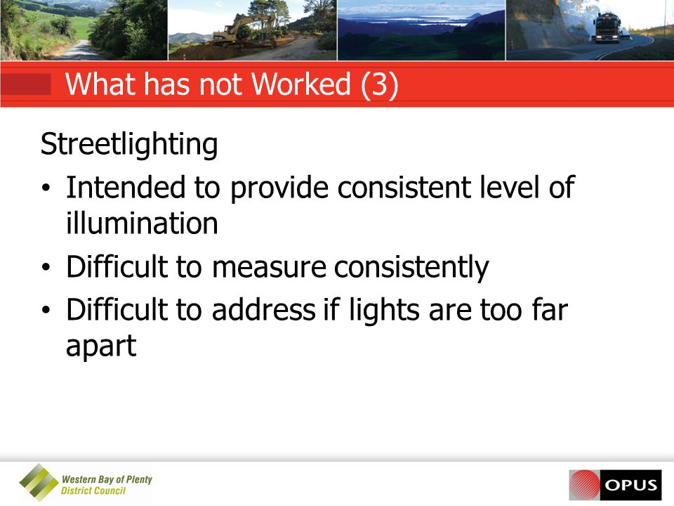 What has not Worked (3) Streetlighting. Intended to provide consistent level of illumination. Difficult to measure consistently.