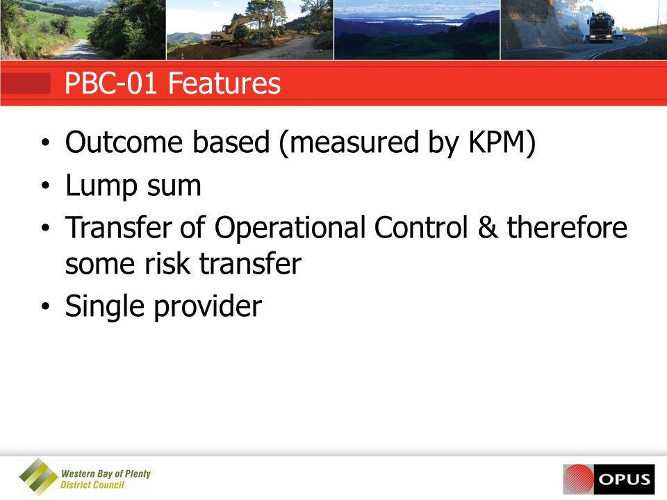 PBC-01 Features Outcome based (measured by KPM) Lump sum. Transfer of Operational Control & therefore some risk transfer.