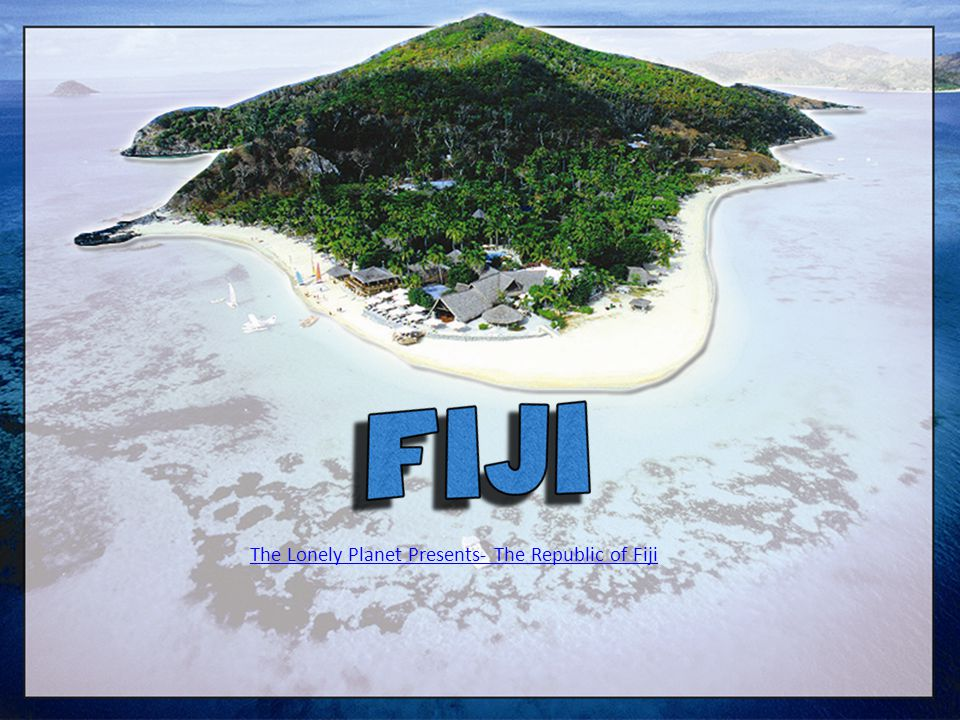 The Lonely Planet Presents- The Republic of Fiji