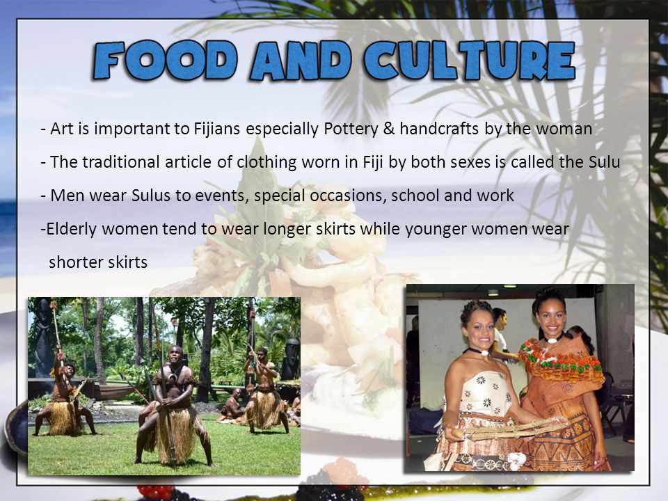 - Art is important to Fijians especially Pottery & handcrafts by the woman