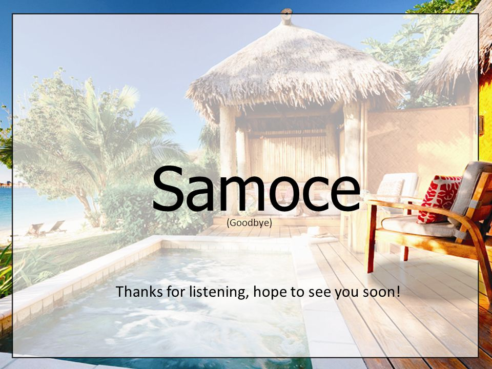 Samoce (Goodbye) Thanks for listening, hope to see you soon!
