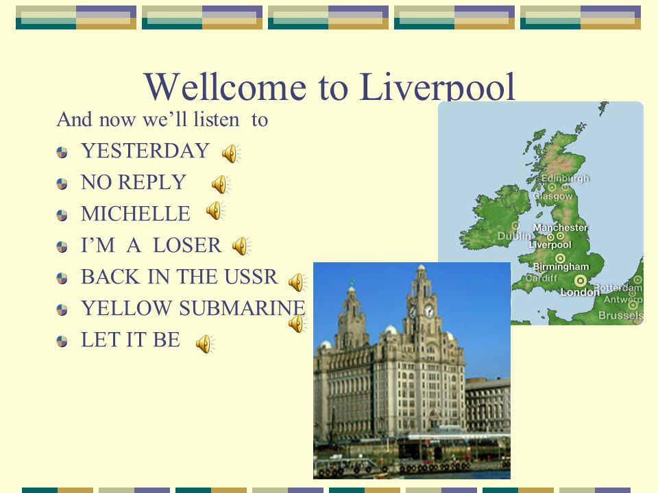 Wellcome to Liverpool And now we'll listen to YESTERDAY NO REPLY