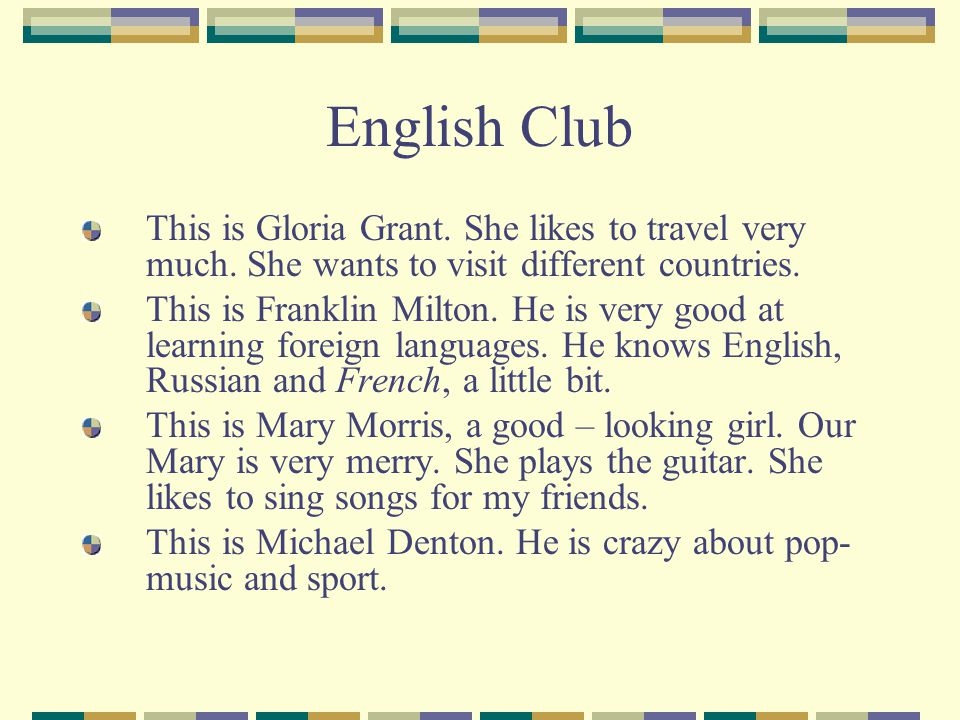 English Club This is Gloria Grant. She likes to travel very much. She wants to visit different countries.