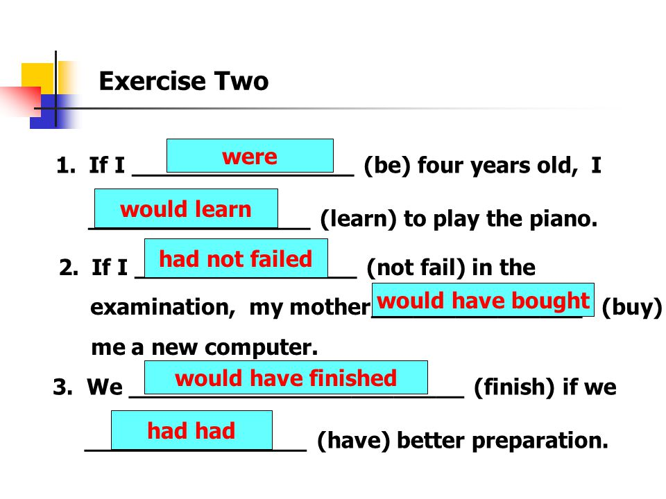 Exercise Two were If I ________________ (be) four years old, I