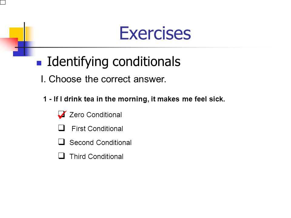 Exercises Identifying conditionals  I. Choose the correct answer.