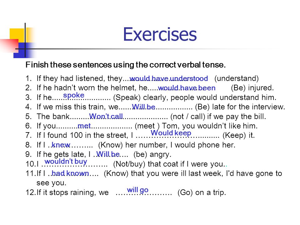 Exercises Finish these sentences using the correct verbal tense.