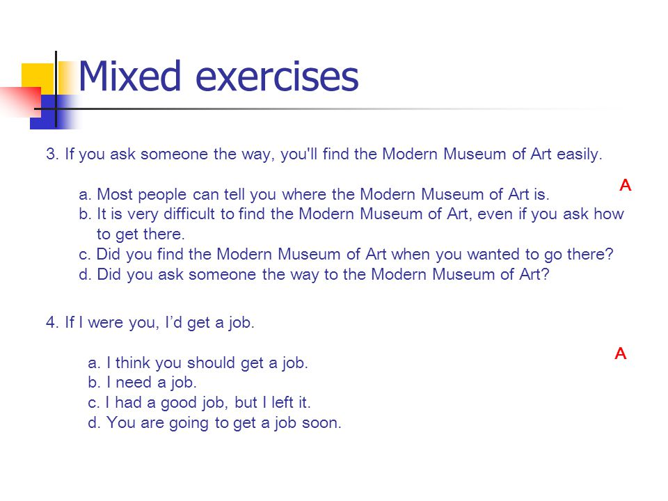 Mixed exercises 3. If you ask someone the way, you ll find the Modern Museum of Art easily.