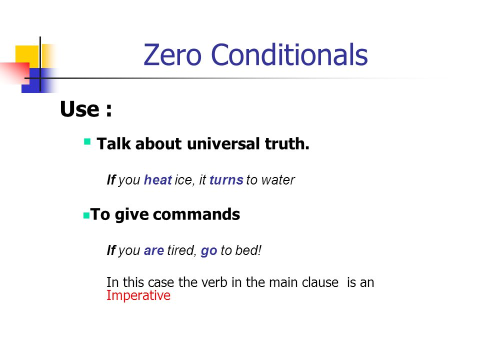 Zero Conditionals Use : Talk about universal truth. To give commands