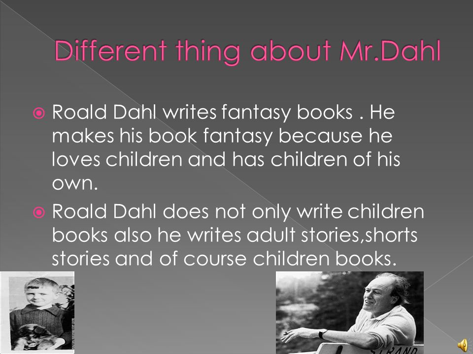 Different thing about Mr.Dahl