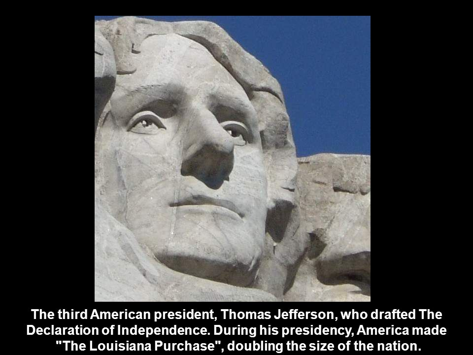 The third American president, Thomas Jefferson, who drafted The Declaration of Independence.