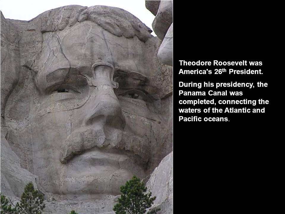 Theodore Roosevelt was America s 26th President.