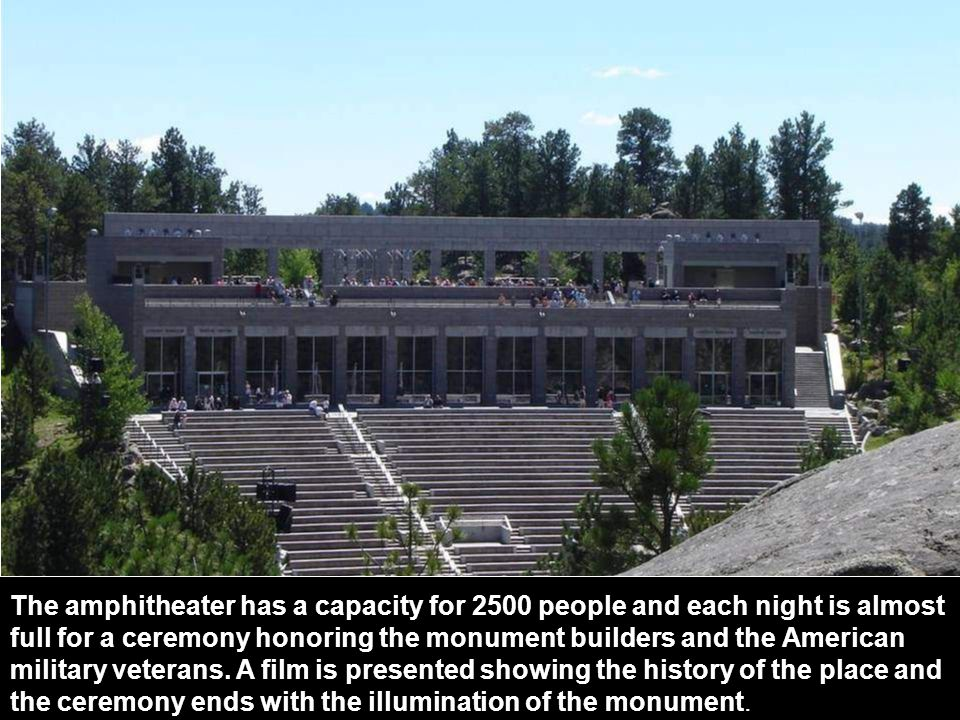 The amphitheater has a capacity for 2500 people and each night is almost full for a ceremony honoring the monument builders and the American military veterans.