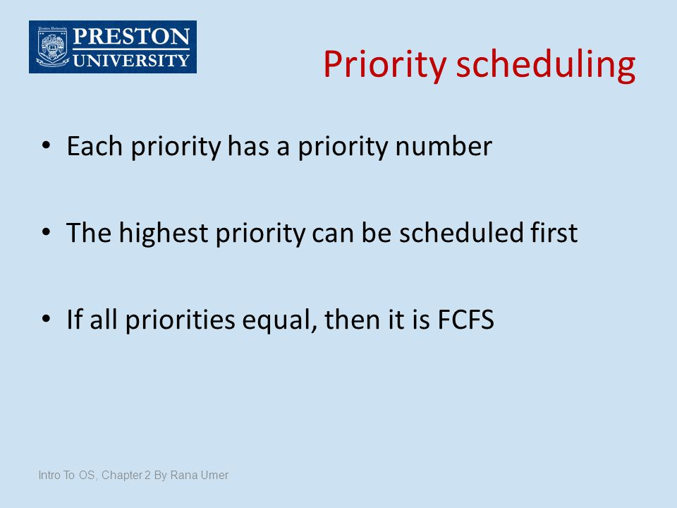 Priority scheduling Each priority has a priority number
