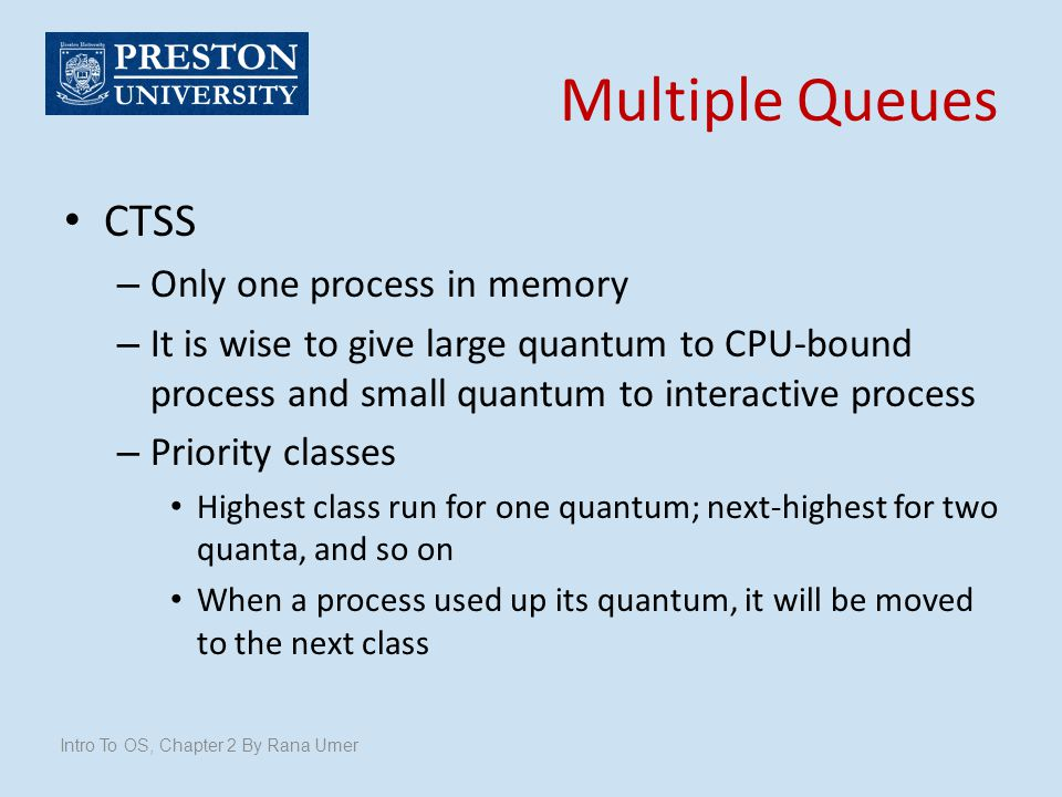 Multiple Queues CTSS Only one process in memory