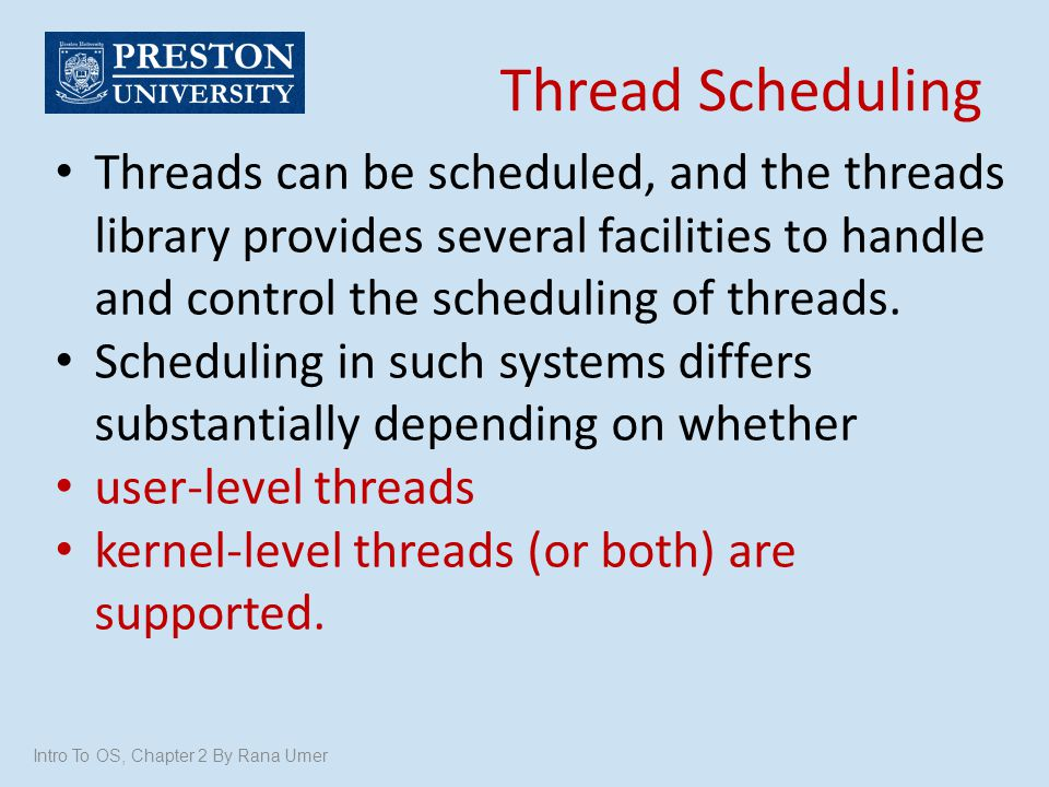 Thread Scheduling Threads can be scheduled, and the threads library provides several facilities to handle and control the scheduling of threads.