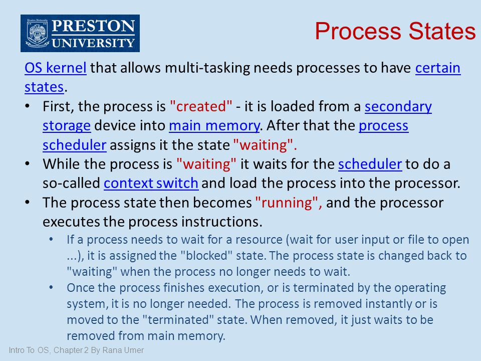 Process States OS kernel that allows multi-tasking needs processes to have certain states.
