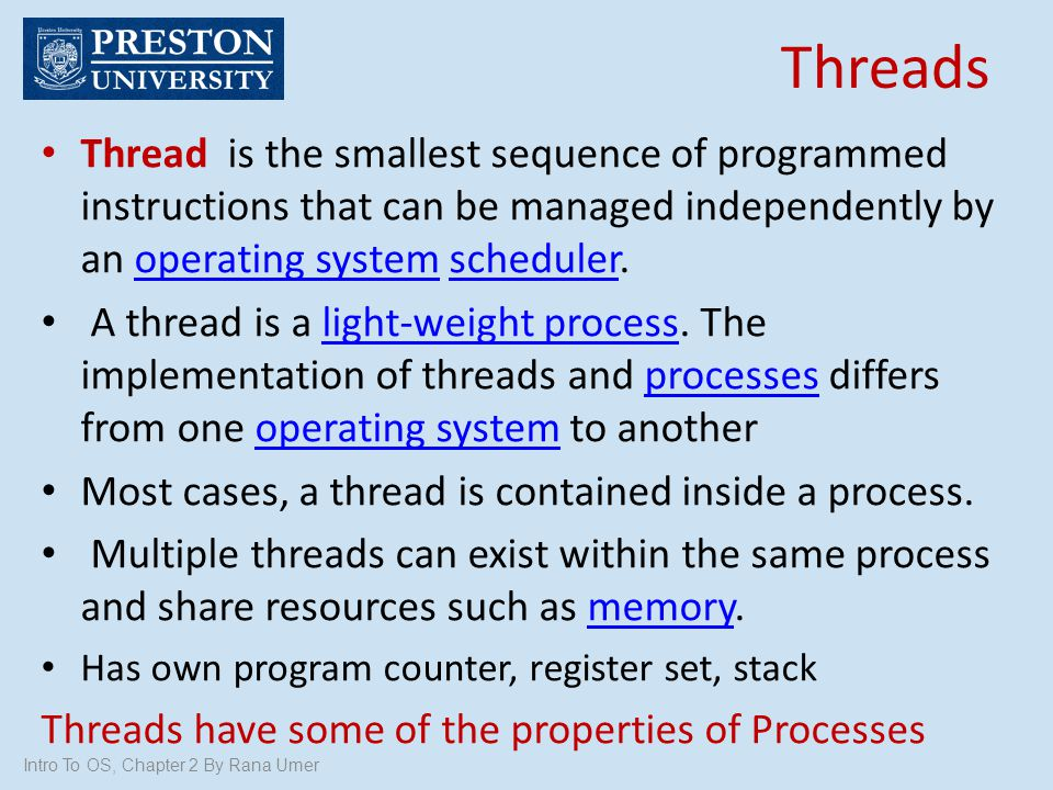 Threads Thread is the smallest sequence of programmed instructions that can be managed independently by an operating system scheduler.