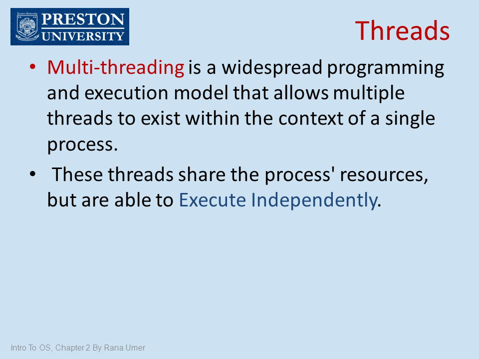 Threads Multi-threading is a widespread programming and execution model that allows multiple threads to exist within the context of a single process.