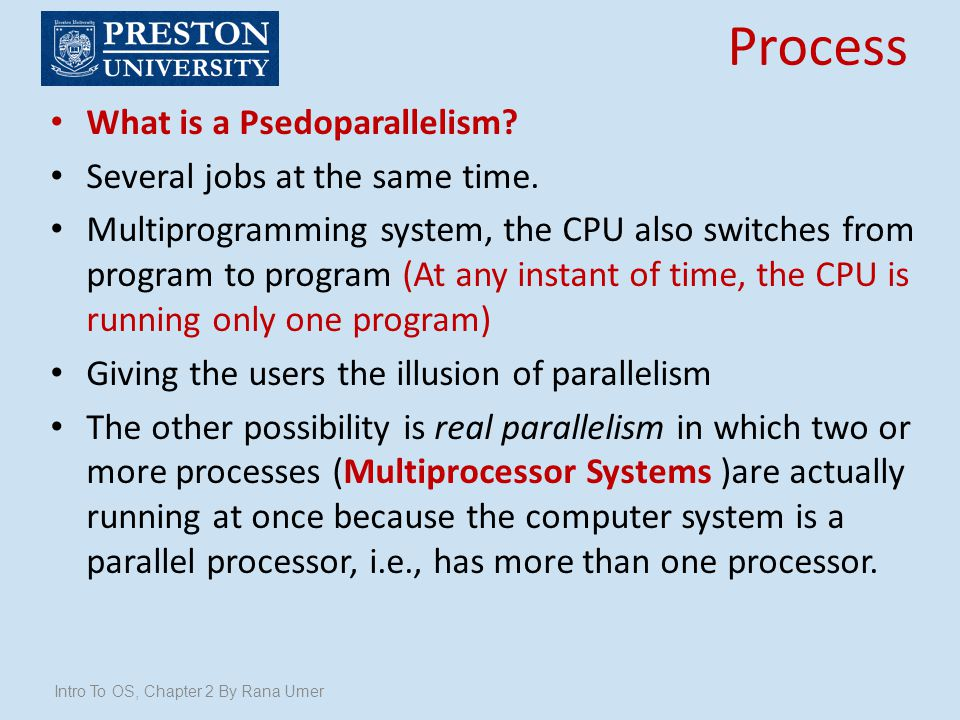 Process What is a Psedoparallelism Several jobs at the same time.