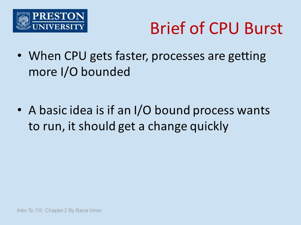 Brief of CPU Burst When CPU gets faster, processes are getting more I/O bounded.