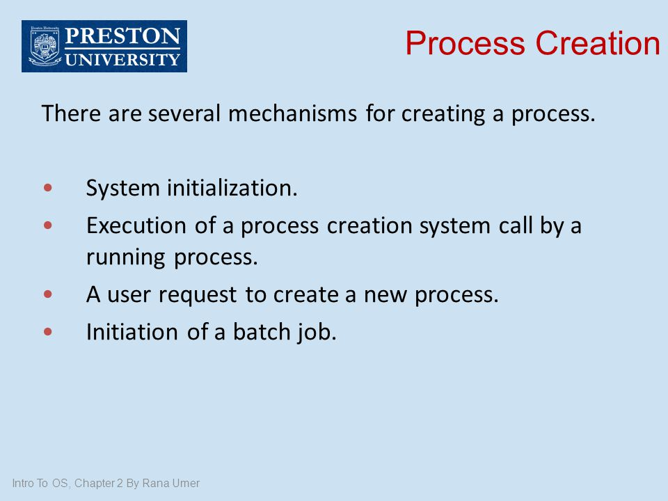 Process Creation There are several mechanisms for creating a process.