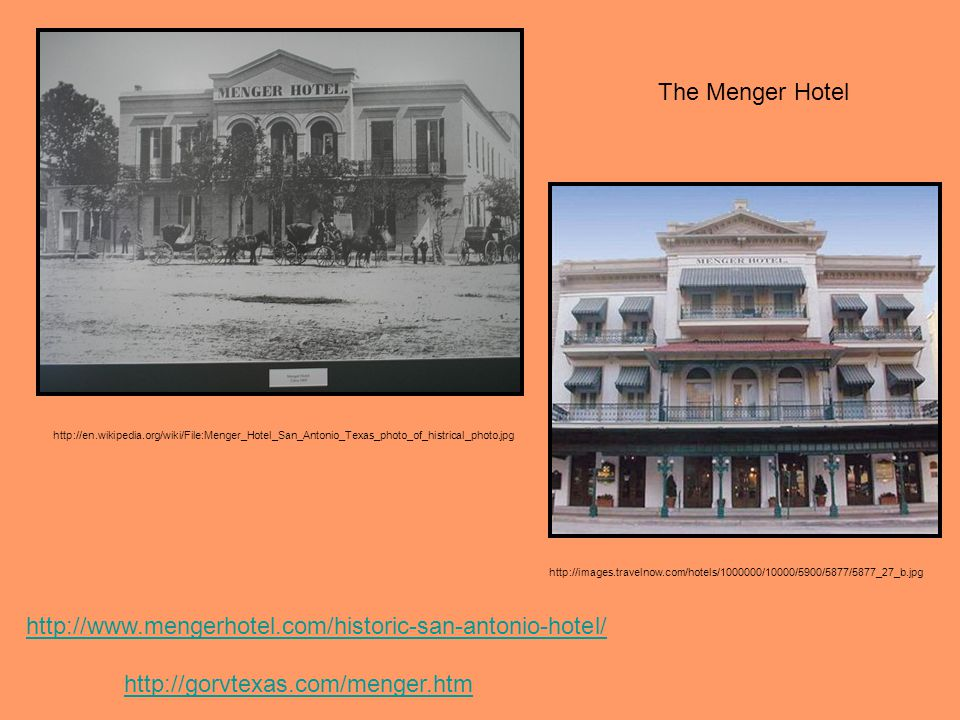 The Menger Hotel http://en.wikipedia.org/wiki/File:Menger_Hotel_San_Antonio_Texas_photo_of_histrical_photo.jpg.