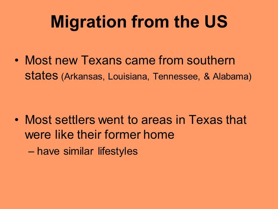 Migration from the US Most new Texans came from southern states (Arkansas, Louisiana, Tennessee, & Alabama)