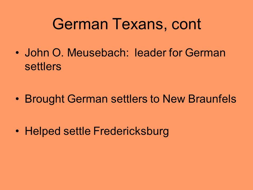 German Texans, cont John O. Meusebach: leader for German settlers