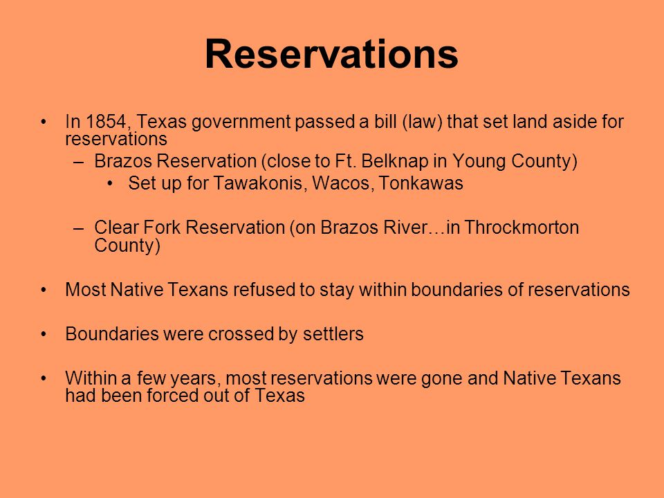 Reservations In 1854, Texas government passed a bill (law) that set land aside for reservations.
